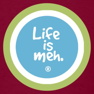 life is meh - Men's T-Shirt