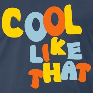 Navy Cool Like That T-Shirts - Men's Premium T-Shirt