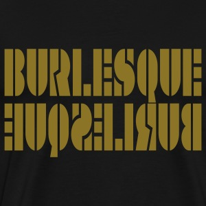 Black BURLESQUE by THEBADASSTEE T-Shirts - Men's Premium T-Shirt