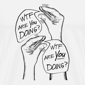 WTF Are You Doing? - Men's Premium T-Shirt