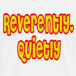 Natural Reverently Quietly T-Shirts - Men's Premium T-Shirt
