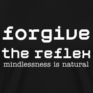 Design ~ Forgive the Reflex: mindlessness is natural
