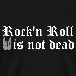 Black rock and roll is not dead T-Shirts - Men's Premium T-Shirt