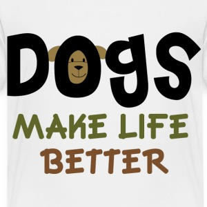 Dogs Make Life Better - Toddler Premium T-Shirt