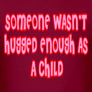 Burgundy Someone Wasn't Hugged Enough As A Child T-Shirts - Men's T-Shirt