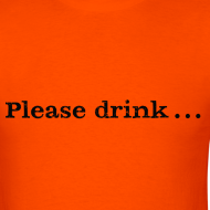 Design ~ Men's F/B: Please drink.... (orange)