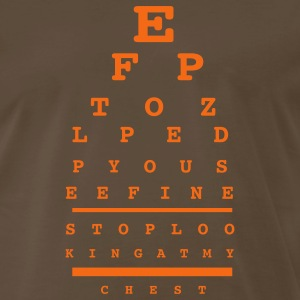 Brown the eye test trick for shirts says 'STOP LOOKING AT MY CHEST' T-Shirts - Men's Premium T-Shirt