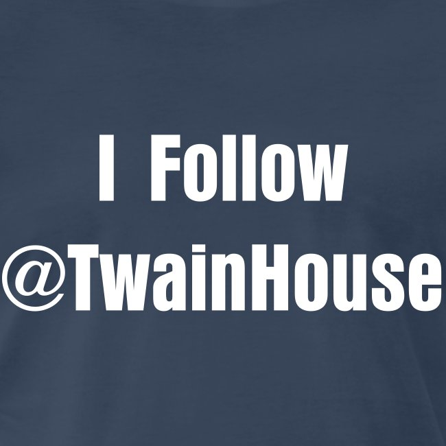 I follow @TwainHouse