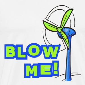 White Blow Me Wind Power T-Shirts - Men's Premium T-Shirt