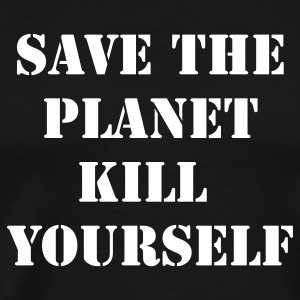 Black save the planet kill yourself T-Shirts - Men's Premium T-Shirt