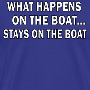 Royal blue What happens on the boat STAYS on the boat T-Shirts - Men's Premium T-Shirt