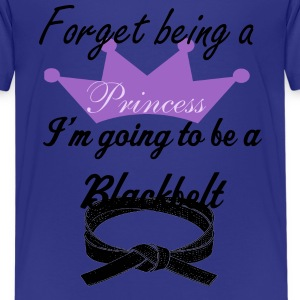 Forget princess, I'm blackbelt - Kids' Premium T-Shirt