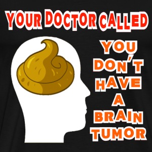 Black Your Doctor Called, You Don't Have a Brain Tumor S T-Shirts - Men's Premium T-Shirt