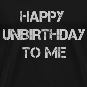 Black Happy Unbirthday To Me! T-Shirts - Men's Premium T-Shirt