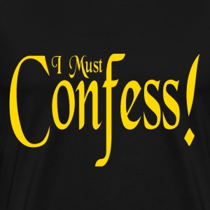 Black I Must Confess T-Shirts - Men's Premium T-Shirt