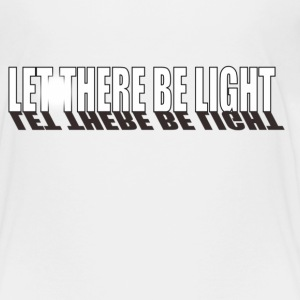 Let There Be Light - Toddler Premium T-Shirt