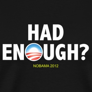 Had Enough of Obama? - Men's Premium T-Shirt