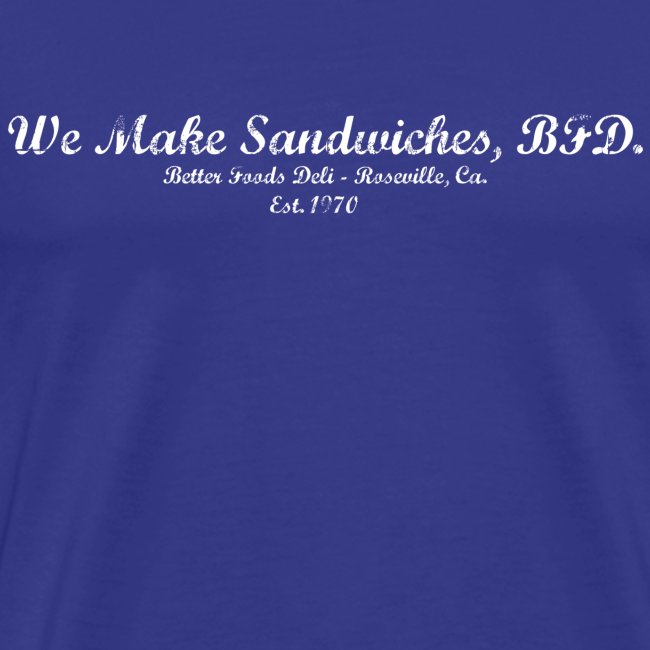 We Make Sandwiches, BFD. - White Text
