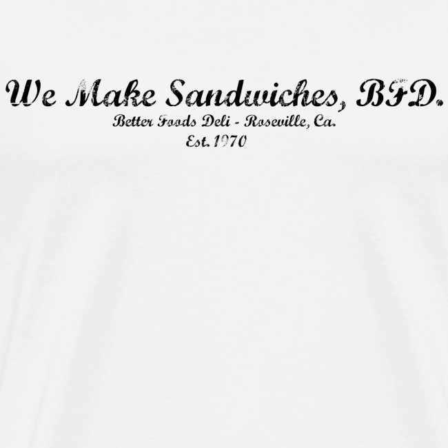 We Make Sandwiches, BFD. - Black Text
