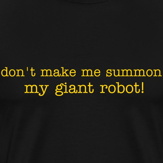don't make me summon my giant robot!