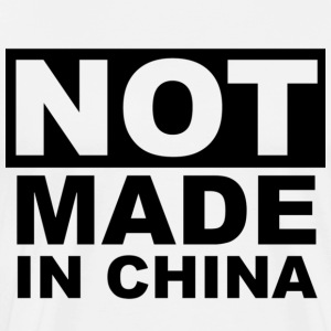 Not Made in China - Men's Premium T-Shirt