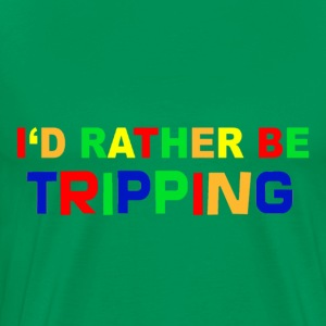 I'd Rather Be Tripping - Men's Premium T-Shirt