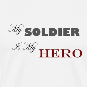 My Soldier My Hero - Men's Premium T-Shirt