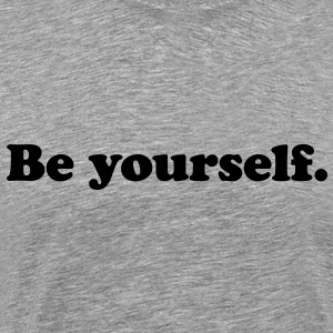 be yourself T-Shirts - Men's Premium T-Shirt