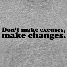 Don't make excuses, make changes T-Shirts