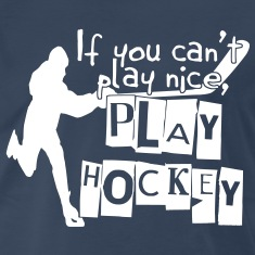 If You Can't Play Nice, Play Hockey T-Shirts