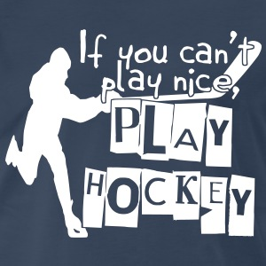 If You Can't Play Nice, Play Hockey T-Shirts - Men's Premium T-Shirt