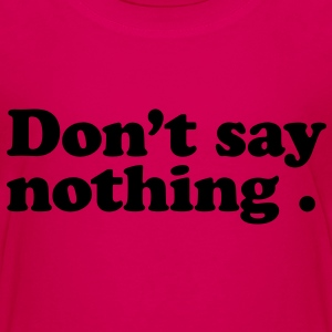 don't say nothing Kids' Shirts - Kids' Premium T-Shirt