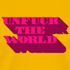 unfuck the world T-Shirts