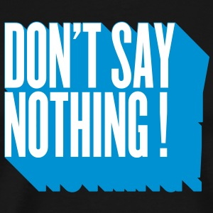 don't say nothing T-Shirts - Men's Premium T-Shirt