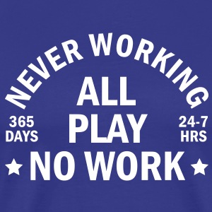 never working T-Shirts - Men's Premium T-Shirt