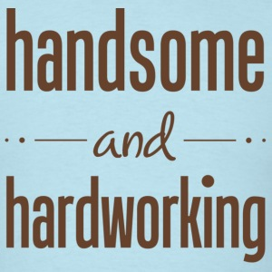 Handsome & Hardworking - Men's T-Shirt