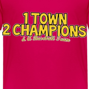 1 Town 2 Champions and A Baseball Team Toddler Shirts - Toddler Premium T-Shirt