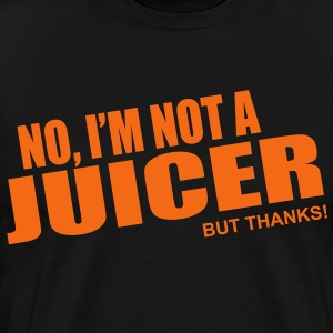 No, I'm Not a Juicer - Men's Premium T-Shirt