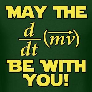 May The Force Be With You Physics Geek T-Shirts - Men's T-Shirt