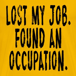 Lost My Job.  Found An Occupation T-Shirts - Men's Premium T-Shirt
