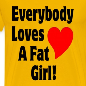 Everybody Loves A Fat Girl T-Shirts - Men's Premium T-Shirt