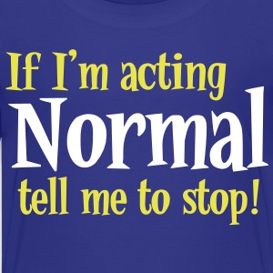 IF I'm acting normal, tell me to STOP! Kids' Shirts - Kids' Premium T-Shirt