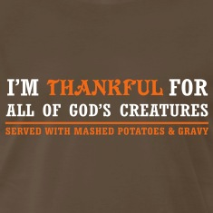 Thankful for God's Creatures... Served with Mashed Potatoes... T-Shirts