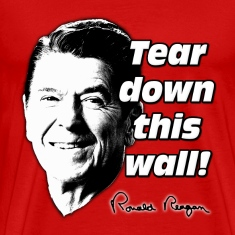 "Reagan Quote ""Tear Down This Wall"" T-Shirts"