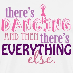 Dancing is Everything T-Shirts - Men's Premium T-Shirt
