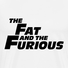 The Fat and the Furious T-Shirts