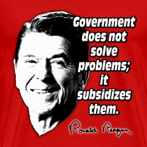 Reagan Quote Government Subsidizes Problems T-Shirts - Men's Premium T-Shirt