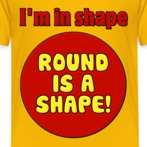 I'm in Shape Round is a Shape Kids' Shirts - Kids' Premium T-Shirt