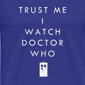 Trust Me I Watch Doctor Who | Robot Plunger - Men's Premium T-Shirt