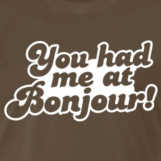 You had me at bonjour! French greeting for Hello! T-Shirts